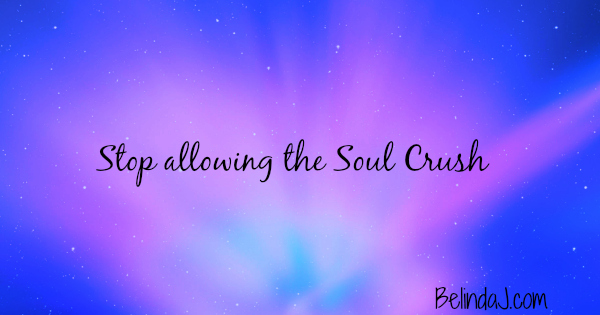 Stop Allowing the Soul Crush