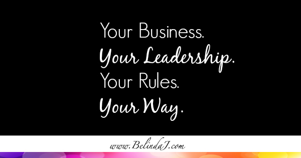 Your Business. Your Leadership. Your Rules. Your Way.